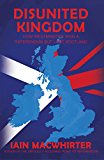 Disunited Kingdom: How Westminster Won A Referendum But Lost Scotland