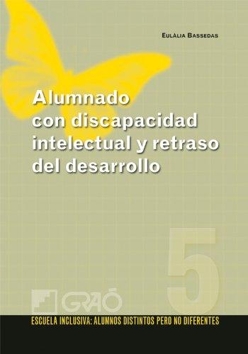 Alumnado con discapacidad intelectual y retraso del desarrollo: 005 (Escuela Inclusiva) por Eulàlia Bassedas i Ballús