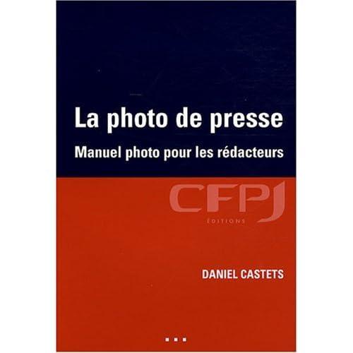 La photo de presse : Manuel photo pour les rédacteurs de Daniel Castets (13 mai 2008) Broché