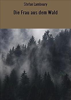 Die Frau aus dem Wald (German Edition) by [Lamboury, Stefan]