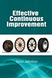 Effective Continuous Improvement: Harnessing the Kaizen Approach to Create a System for Effective Change (The Business Productivity Series Book 10)