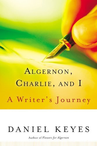 Algernon, Charlie, and I: A Writer's Journey by Daniel Keyes (2004-09-01)