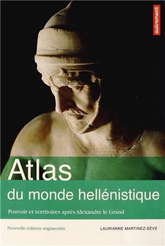 Atlas du monde hellénistique (336-31 av J-C) : Pouvoir et territoires après Alexandre le Grand