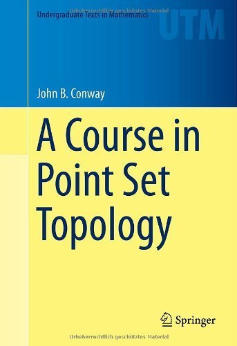 A Course in Point Set Topology (Undergraduate Texts in Mathematics) by Conway, John B. (2013) Hardcover