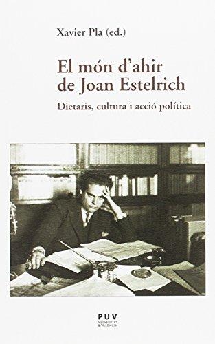 Món D'Ahir De Joan Estelrich,El. Dietaris, Cultura I Acció Política (Assaig)