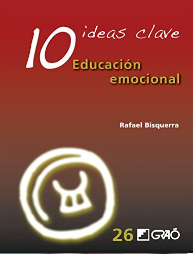 10 Ideas Clave. Educación emocional (IDEAS CLAVES nº 26)
