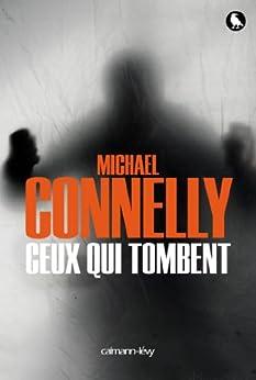 Ceux qui tombent (Cal-Lévy- R. Pépin) par [Connelly, Michael]