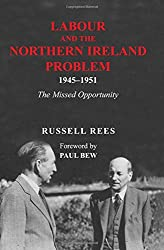 Labour and the Northern Ireland Problem 1945-51: The Missed Opportunity