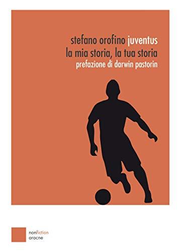 Juventus. La mia storia, la tua storia por Stefano Orofino