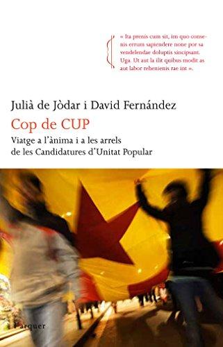 Cop de CUP: Viatge a l'ànima i a les arrels de les Candidatures d'Unitat Popular (L'arquer) por Julià de Jòdar