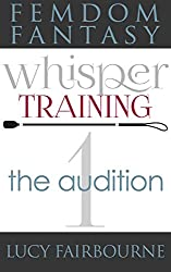 Femdom Fantasy Whisper Training 1: The Audition (English Edition)