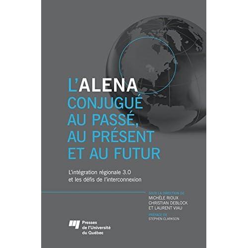 L'ALENA conjugué au passé, au présent et au futur: L'intégration régionale 3.0 et les défis de l'interconnexion