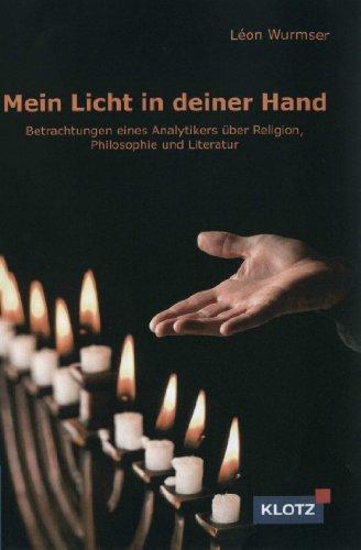 Mein Licht ist in deiner Hand: Betrachtungen eines Analytikers über Religion, Philosophie und Literatur