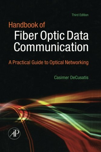 Handbook of Fiber Optic Data Communication: A Practical Guide to Optical Networking, Third Edition
