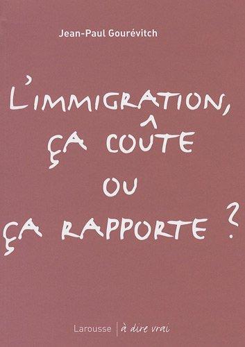 L'immigration, ça coûte ou ça rapporte ? par Jean-Paul Gourévitch