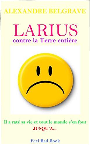 Couverture du livre Larius contre la Terre entière: Tout est bien qui commence mal