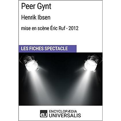 Peer Gynt (HenrikIbsen - mise en scène Éric Ruf - 2012): Les Fiches Spectacle d'Universalis