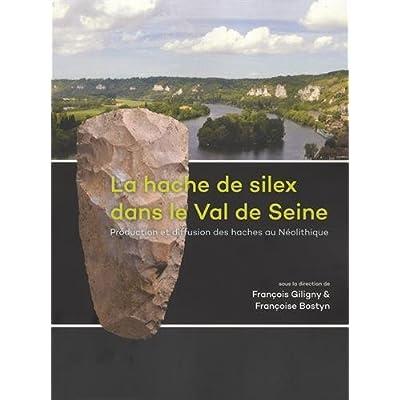 La hache de silex dans le Val de Seine : Production et diffusion des haches au Néolithique