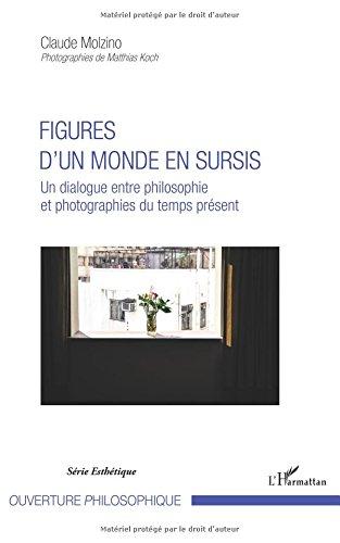 Figures d'un monde en sursis: Un dialogue entre philosophie et photographies du temps présent