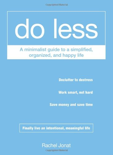 Do Less: A Minimalist Guide to a Simplified, Organized, and Happy Life