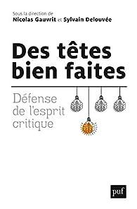 Des têtes bien faites : Défense de l'esprit critique par Nicolas Gauvrit