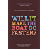Will It Make The Boat Go Faster?- Olympic-winning strategies for everyday success