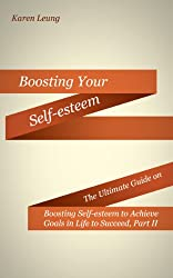 Boosting Your Self-esteem Part II: The Utlimate Guide on Boosting Self-esteem to Achieve Goals in Life to Succeed (English Edition)