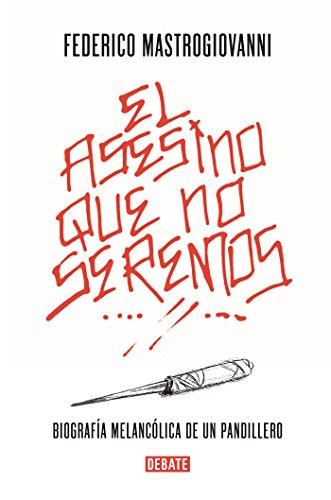 Descargar Libro El asesino que no seremos: Biografía melancólica de un pandillero de Federico Mastrogiovanni