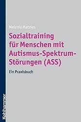 Sozialtraining für Menschen mit Autismus-Spektrum-Störungen (ASS): Ein Praxisbuch