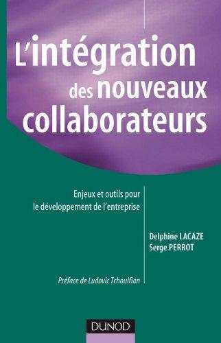 L'intégration des nouveaux collaborateurs: Enjeux et outils pour le développement de l'entreprise par Serge Perrot