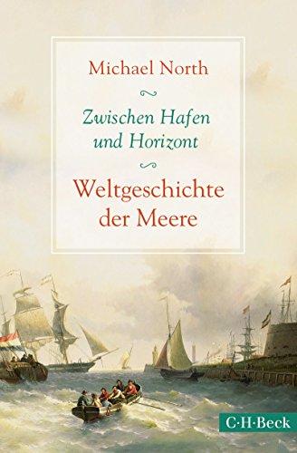 Zwischen Hafen und Horizont: Weltgeschichte der Meere (Beck Paperback)