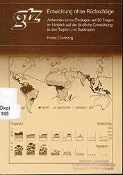 Entwicklung ohne Rückschläge : Antworten eines Ökologen auf 20 Fragen im Hinblick auf die ländliche Entwicklung in den Tropen und Subtropen,