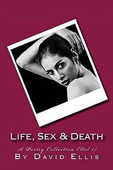 Life, Sex & Death - A Poetry Collection (Vol 1) by [Ellis, David]