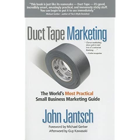Duct Tape Marketing: The World's Most Practical Small Business Marketing