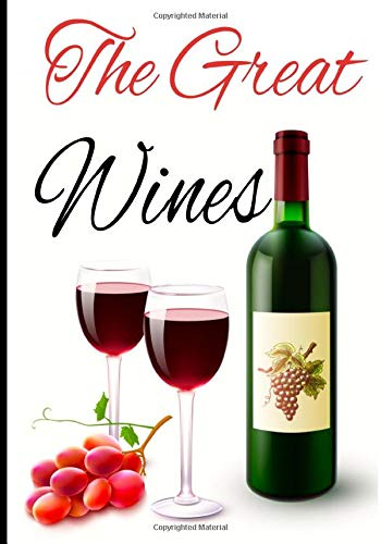 The great wines: This notebook is the ideal size for lovers of good wines to note the characteristics of their best wines.   121 pages 7X10 -