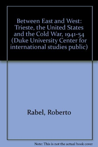 Between East and West: Trieste, the United States, and the Cold War, 1941a??1954 (Duke University Center for International Studies Publications) by Roberto G. Rabel (1988-04-27)