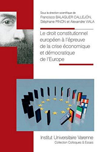 Le Droit constitutionnel europen  l'preuve de la crise conomique et dmocratique de l'Europe
