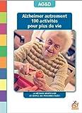 Alzheimer autrement : 100 activités pour plus de vie ! La méthode Montessori au service des personnes âgées...