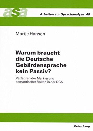 Warum braucht die Deutsche Gebärdensprache kein Passiv?: Verfahren der Markierung semantischer Rollen in der DGS (Arbeiten Zur Sprachanalyse)