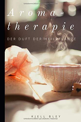 Aromatherapie: Der Duft der Heilpflanze