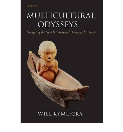 [(Multicultural Odysseys: Navigating the New International Politics of Diversity)] [Author: Will Kymlicka] published on (April, 2009)