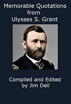Memorable Quotations from Ulysses S. Grant (English Edition) par [Dell, Jim, Grant, Ulysses S.]