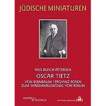 Oscar Tietz: Von Birnbaum/Provinz Posen zum Warenhauskönig von Berlin (Jüdische Miniaturen / Herausgegeben von Hermann Simon)