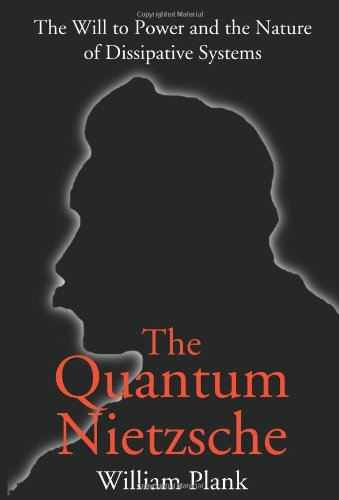 The Quantum Nietzsche: The Will to Power and the Nature of Dissipative Systems