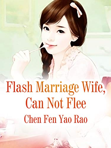 Flash Marriage Wife, Can Not Flee: Volume 8 (English Edition ...