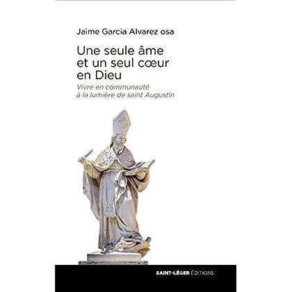Une seule âme et un seul coeur en Dieu : Vivre en communauté à la lumière de saint Augustin