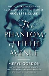 [( The Phantom of Fifth Avenue: The Mysterious Life and Scandalous Death of Heiress Huguette Clark By Gordon, Meryl ( Author ) Hardcover May - 2014)] Hardcover