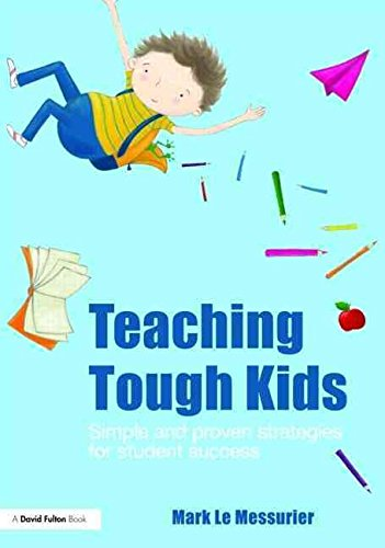 [Teaching Tough Kids: Simple and Proven Strategies for Student Success] (By: Mark Le Messurier) [published: August, 2009]