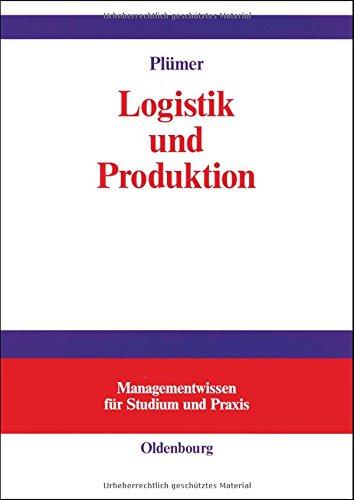 Logistik und Produktion (Managementwissen für Studium und Praxis)