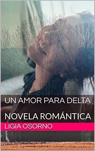 UN AMOR PARA DELTA: NOVELA ROMÁNTICA eBook: LIGIA OSORNO: Amazon ...